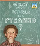 What in the World is a Pyramid?