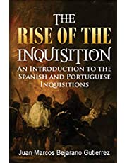 The Rise of the Inquisition: An Introduction to the Spanish and Portuguese Inquisitions