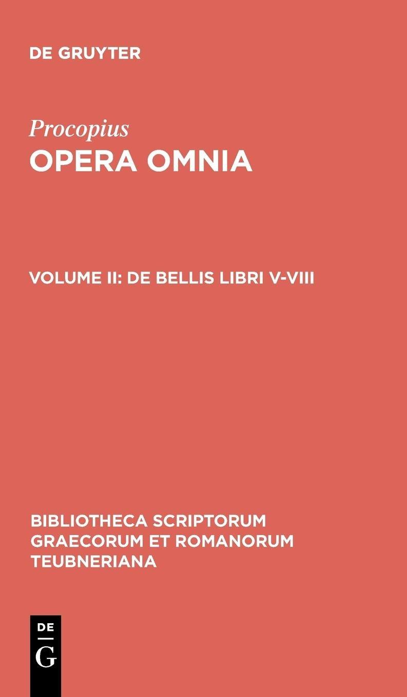 Download Procopius: Opera omnia: Vol. II: De bellis libris V-VIII: Bellum Gothicum (Bibliotheca scriptorum Graecorum et Romanorum Teubneriana) pdf epub