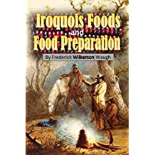Iroquois Foods  and Food Preparation (1916)