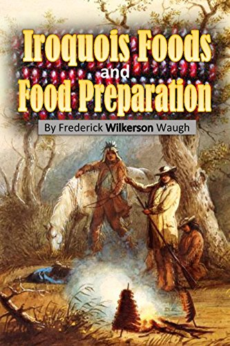 Iroquois Foods  and Food Preparation (1916) by Frederick Wilkerson Waugh