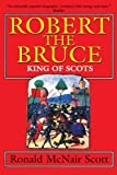 img - for Robert the Bruce: King of Scots 1st Carroll & Graf e edition by Ronald McNair Scott (1996) Paperback book / textbook / text book