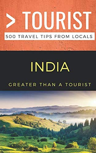 Greater Than a Tourist- India: 500 Travel Tips from Locals (Greater Than a Tourist Series)