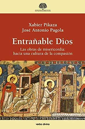 Entrañable Dios eBook: Pagola, José Antonio, Pikaza Ibarrondo, Xabier:  Amazon.es: Tienda Kindle