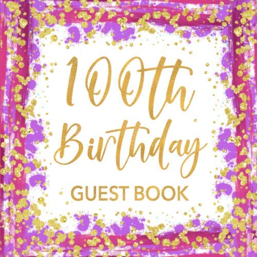 100th Birthday Guest Book: Pink Purple & Gold Confetti Keepsake Sign In Guestbook for Woman Turning 100 with Space for Visitors to Write Message, Lines for Email, Name and Address  - Square Size]()