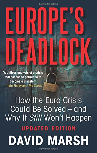 Europe's Deadlock: How the Euro Crisis Could Be Solved ― And Why It Still Won't Happen