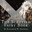The Scottish Fairy Book, Volume One Hörbuch von Elizabeth W Grierson Gesprochen von: Steven Cree