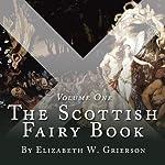 The Scottish Fairy Book, Volume One | Elizabeth W Grierson