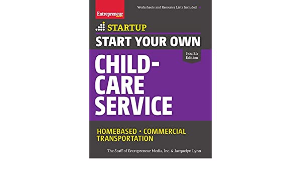 Start Your Own Child-Care Service: Your Step-By-Step Guide to ...