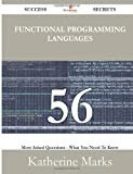Functional Programming Languages 56 Success Secrets - 56 Most Asked Questions on Functional Programming Languages - What You Need to Know, Katherine Marks, 148852775X