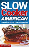 Slow Cooker American: 15 American All-Star Slow Cooker Recipes (Overnight Cooking, Crockpot Recipes, Apple Pie, Roast Beef)