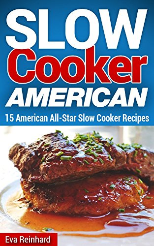 Slow Cooker American: 15 American All-Star Slow Cooker Recipes (Overnight Cooking, Crockpot Recipes, Apple Pie, Roast Beef) (Roast Beef Recipe)