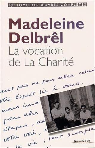 Lire Oeuvres complètes : Tome 13, La vocation de La Charité : Textes à ses équipières, volume 1 pdf