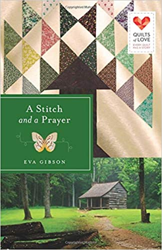 A Stitch And A Prayer Quilts Of Love Series Eva Gibson