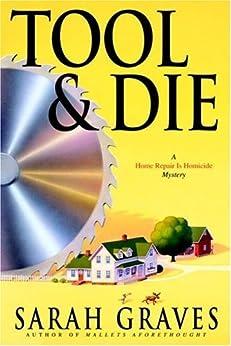 Tool & Die: A Home Repair is Homicide Mystery by [Graves, Sarah]