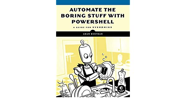 Amazon com: Automate the Boring Stuff with PowerShell: A