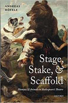 Stage, Stake, and Scaffold: Humans and Animals in Shakespeare's Theatre by Hofele Andreas (2014-02-06)