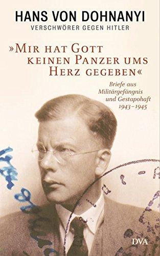 »Mir hat Gott keinen Panzer ums Herz gegeben«: Briefe aus Militärgefängnis und Gestapohaft 1943–1945