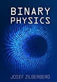 Binary Physics: The Theory Of Everything