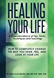 Healing Your Life: A Superabundance of  Tips, Tricks, Techniques and Teachings to Transform Your Life