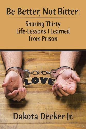 Be Better, Not Bitter:: Sharing Thirty Life Lessons I Learned from Prison pdf