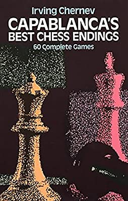 Capablanca's Best Chess Endings: 60 Complete Games