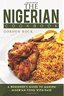 All nigerian recipes cookbook flo madubike 9788461617548 amazon the nigerian cookbook a beginners guide to making nigerian food with ease forumfinder Gallery