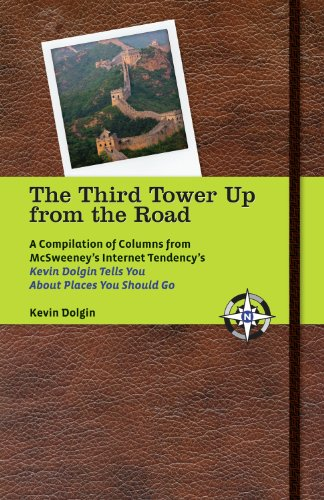 The Third Tower Up from the Road: A Compilation of Columns from McSweeney's Internet Tendency'sKevin Dolgin Tells You about Places You Should - Monica Santa 3rd