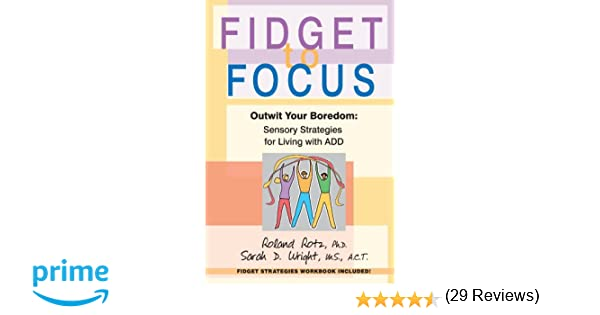 living with add book. fidget to focus: outwit your boredom: sensory strategies for living with add: roland rotz, sarah d. wright: 9780595350100: amazon.com: books add book i