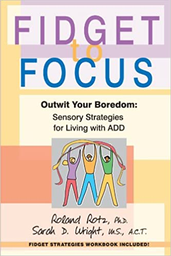 Attrayant Fidget To Focus: Outwit Your Boredom: Sensory Strategies For Living With ADD:  Roland Rotz, Sarah D. Wright: 9780595350100: Amazon.com: Books