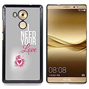 "Qstar Arte & diseño plástico duro Fundas Cover Cubre Hard Case Cover para HUAWEI Ascend MATE 8 (I Need Your Love Pink Heart Plata Texto"")"