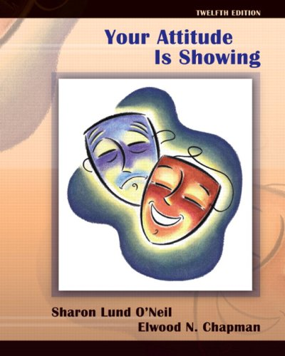 Your Attitude Is Showing (12th Edition) by O'Neil, Sharon Lund/ Chapman, Elwood N.