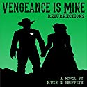 Vengeance Is Mine: Resurrections: Sam and Laura's Story, Book 3 Audiobook by Kwen D Griffeth Narrated by Joseph R Durika