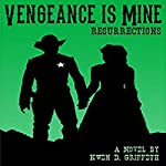 Vengeance Is Mine: Resurrections: Sam and Laura's Story, Book 3 | Kwen D Griffeth