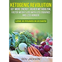 ketogenic revolution: Get More Energy, Higher Metabolism, Faster Weight Loss with Less Cravings and Less Hunger! Lose 20 Pounds In 20 Days!