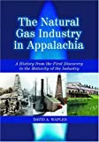 img - for Natural Gas Industry in Appalachia: A History from the First Discovery to the Maturity of the Industry by David A. Waples (2005-03-30) book / textbook / text book