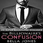 The Billionaire's Confusion: The Billionaires Journey, Book 1 | Bella Jones
