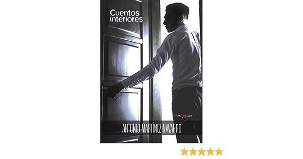 Cuentos interiores eBook: Antonio Martínez Navarro: Amazon.es: Tienda Kindle