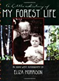 A Little History of My Forest Life, Eliza Morrison, 0970260628