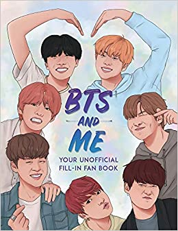 Amazon Com Bts And Me Your Unofficial Fill In Fan Book