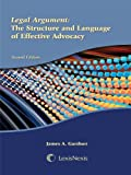 Legal Argument : The Structure and Language of Effective Advocacy, Gardner, James A. and Belluck, Joseph, 1422418200