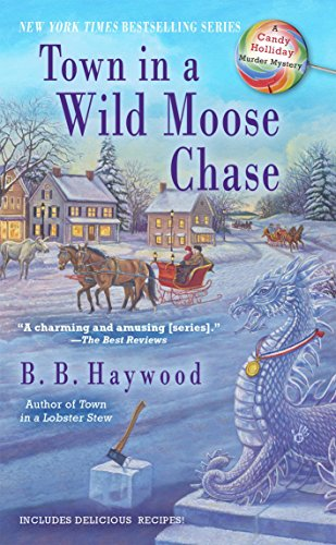 Town in a Wild Moose Chase: A Candy Holliday Murder Mystery by [Haywood, B. B.]
