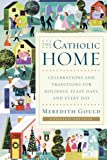 The Catholic Home: Celebrations and Traditions for Holidays, Feast Days, and Every Day