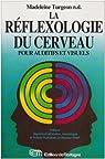La réflexologie du cerveau pour auditifs et visuels par Turgeon