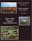 Environmental Science : The Global Ecosystem under Stress, Arnfield, Edwin A. and Ahuja, Alka, 075751085X
