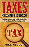 Taxes For Small Businesses, QuickStart Beginner's Guide To Understanding Taxes For Your Startup, Sole Proprietorship, and LLC