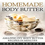 Body Butter: Homemade Body Butter Recipes: Rejuvenating DIY Body Butter Recipes for Smooth and Luxurious Skin | Henry Brooke