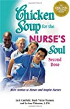 chicken soup for the nurses soul - Chicken Soup for the Nurse's Soul: Second Dose: More Stories to Honor and Inspire Nurses (Chicken Soup for the Soul)