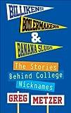 Billikens, Boilermakers, and Banana Slugs, Greg Metzer, 163268053X