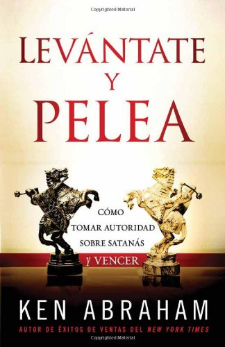 Levántate y Pelea: Cómo tomar autoridad sobre Satanás y vencer (Spanish Edition) by Charisma Media Company